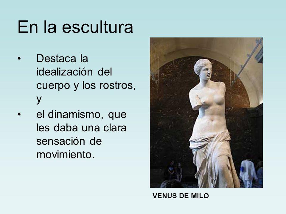En la escultura Destaca la idealización del cuerpo y los rostros, y el dinamismo, que les daba una clara sensación de movimiento. VENUS DE MILO