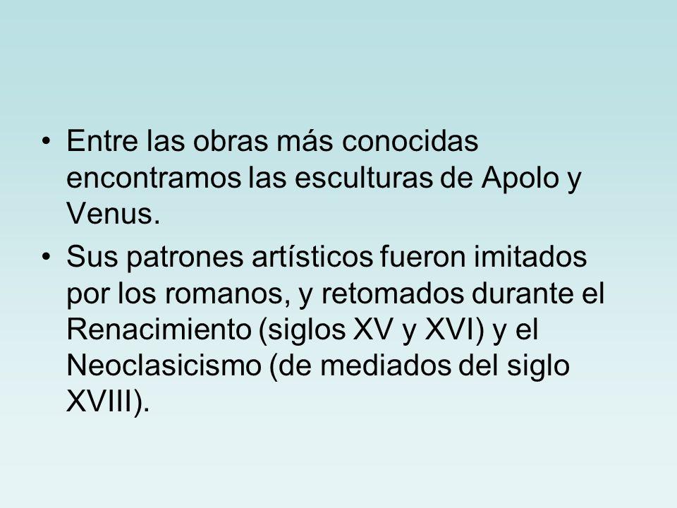 Entre las obras más conocidas encontramos las esculturas de Apolo y Venus. Sus patrones artísticos fueron imitados por los romanos, y retomados durant