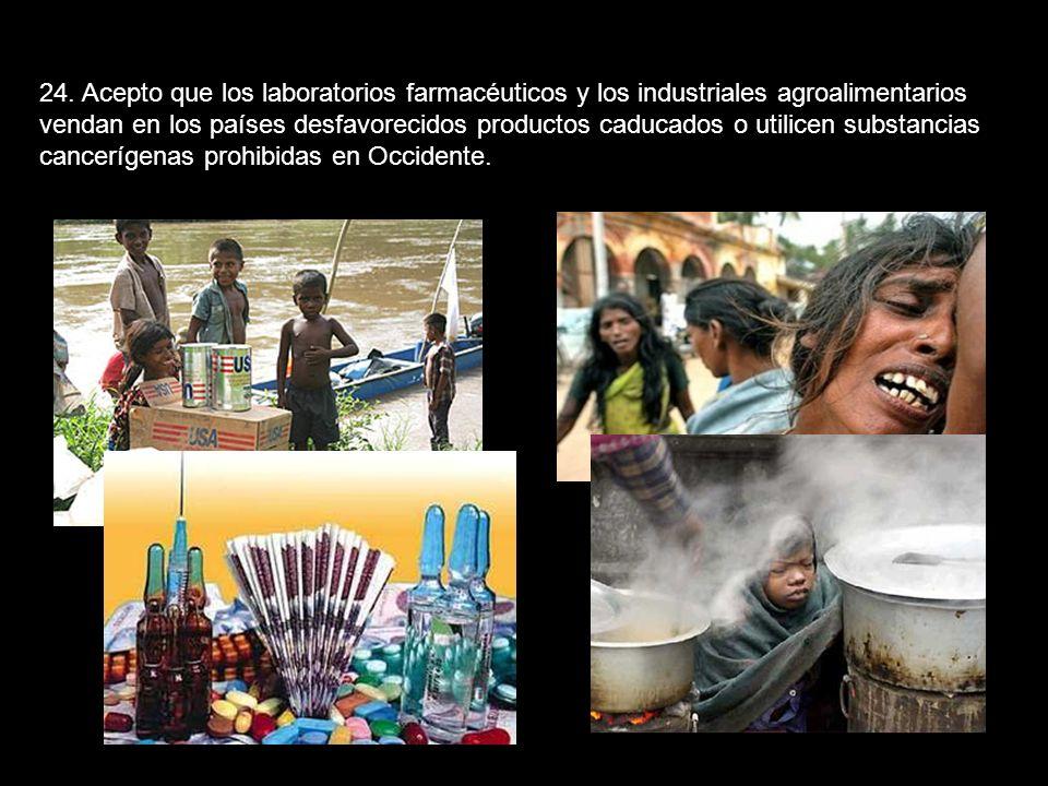 23. Acepto que las multinacionales se abstengan de aplicar los progresos sociales de Occidente en los países desfavorecidos. Considerando que ya es un