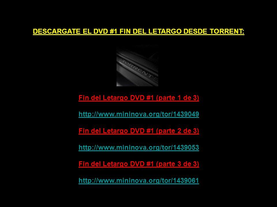 DESCARGATE EL DVD #1 FIN DEL LETARGO DESDE TORRENT: Fin del Letargo DVD #1 (parte 1 de 3) http://www.mininova.org/tor/1439049 Fin del Letargo DVD #1 (parte 2 de 3) http://www.mininova.org/tor/1439053 Fin del Letargo DVD #1 (parte 3 de 3) http://www.mininova.org/tor/1439061