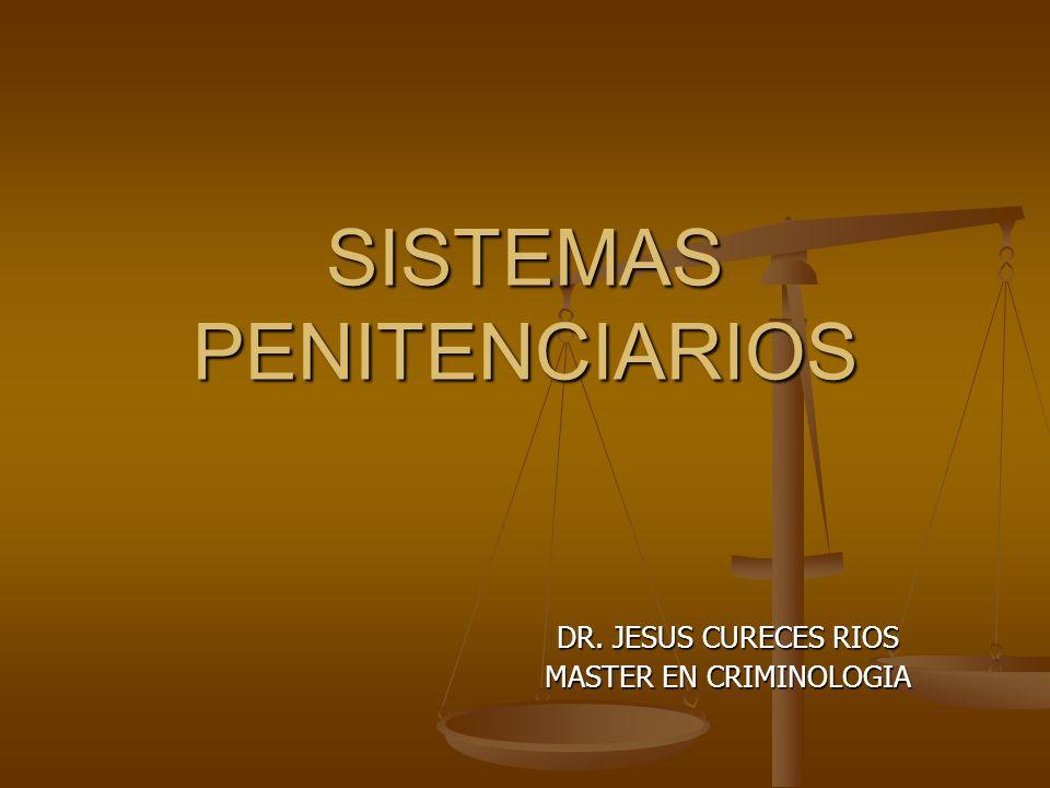 SISTEMAS PENITENCIARIOS DR. JESUS CURECES RIOS MASTER EN CRIMINOLOGIA