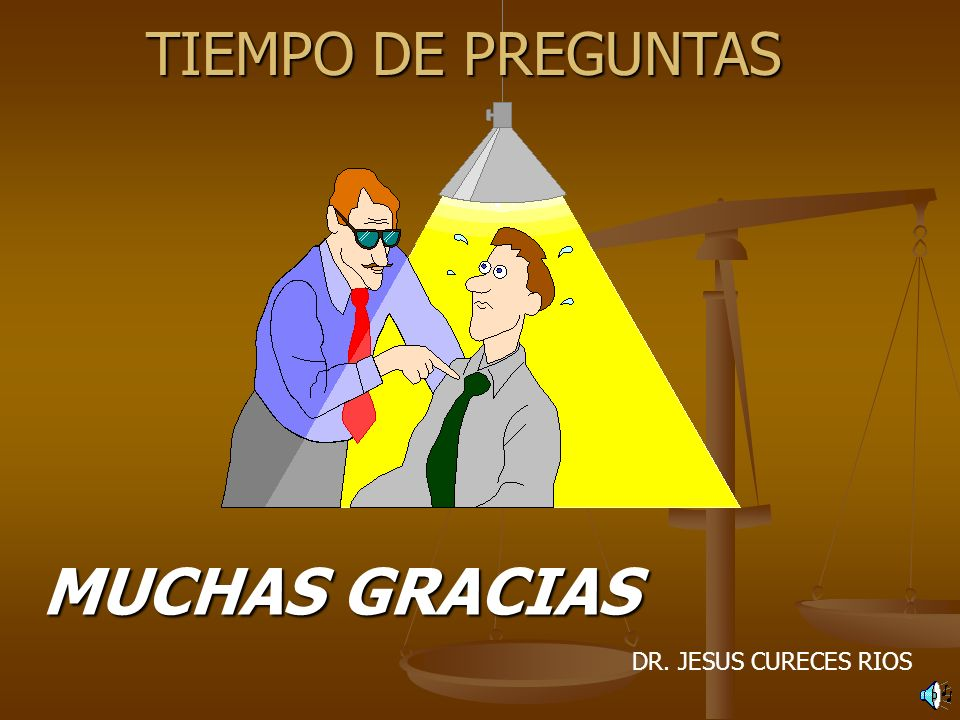 MUCHAS GRACIAS DR. JESUS CURECES RIOS TIEMPO DE PREGUNTAS
