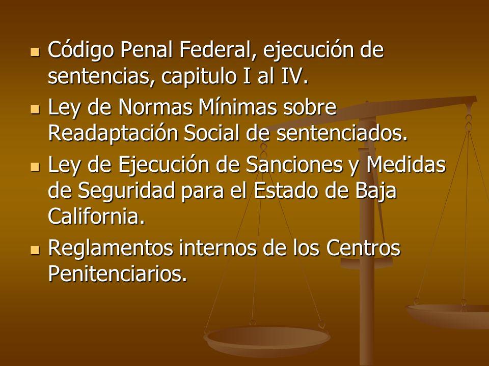 Código Penal Federal, ejecución de sentencias, capitulo I al IV. Código Penal Federal, ejecución de sentencias, capitulo I al IV. Ley de Normas Mínima