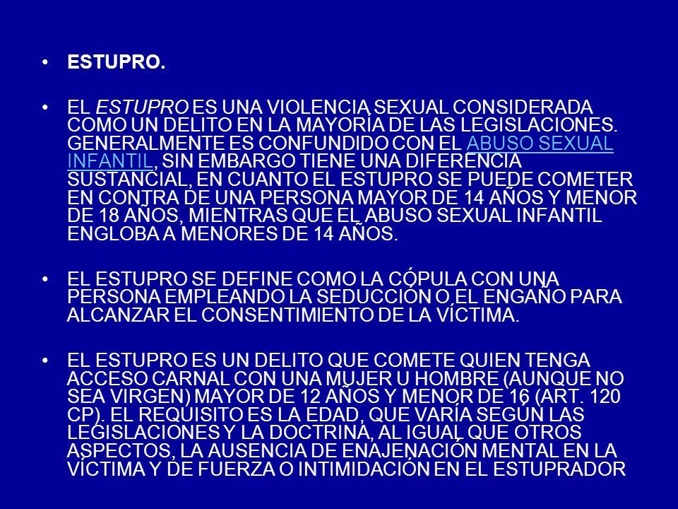 ESTUPRO. EL ESTUPRO ES UNA VIOLENCIA SEXUAL CONSIDERADA COMO UN DELITO EN LA MAYORÍA DE LAS LEGISLACIONES. GENERALMENTE ES CONFUNDIDO CON EL ABUSO SEX