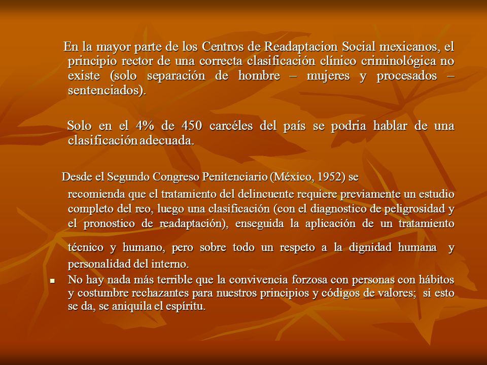 En la mayor parte de los Centros de Readaptacion Social mexicanos, el principio rector de una correcta clasificación clínico criminológica no existe (