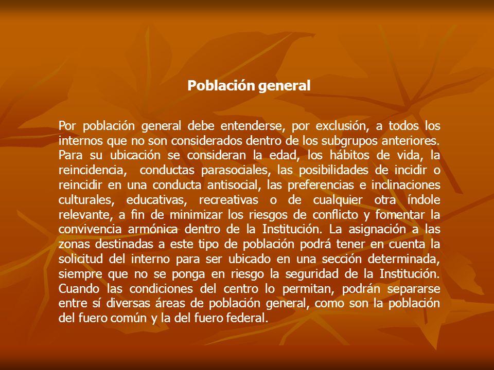 Población general Por población general debe entenderse, por exclusión, a todos los internos que no son considerados dentro de los subgrupos anteriore