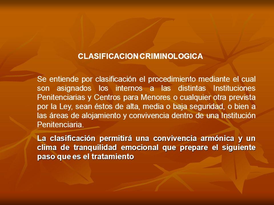 CLASIFICACION CRIMINOLOGICA Se entiende por clasificación el procedimiento mediante el cual son asignados los internos a las distintas Instituciones P