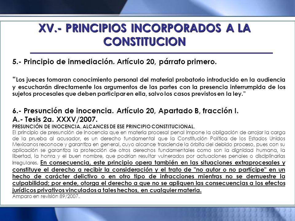 XV.- PRINCIPIOS INCORPORADOS A LA CONSTITUCION 5.- Principio de inmediación. Artículo 20, párrafo primero. Los jueces tomaran conocimiento personal de