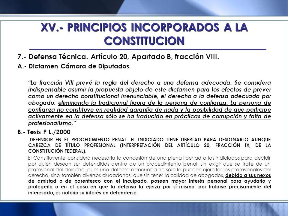 XV.- PRINCIPIOS INCORPORADOS A LA CONSTITUCION 7.- Defensa Técnica. Artículo 20, Apartado B, fracción VIII. A.- Dictamen Cámara de Diputados. La fracc
