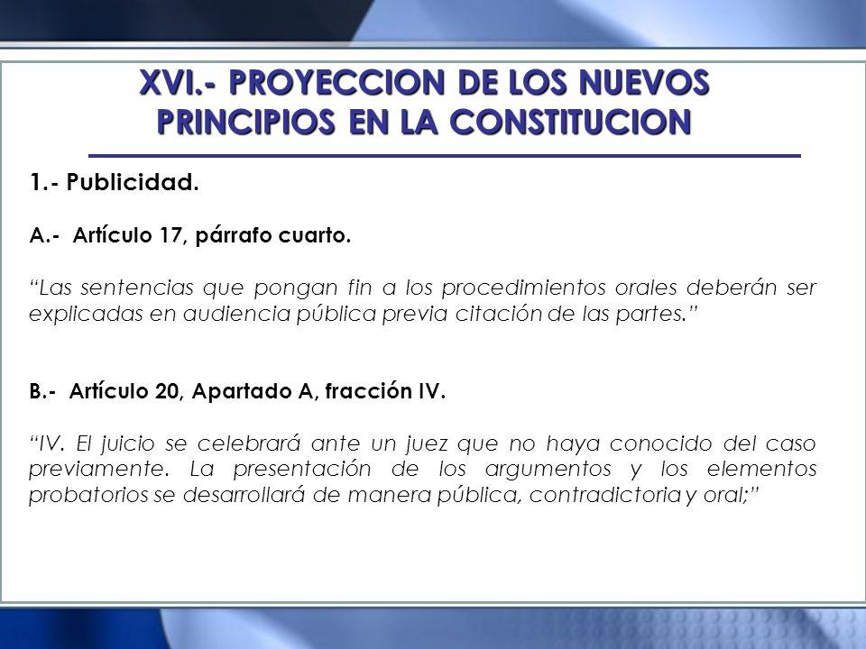 XVI.- PROYECCION DE LOS NUEVOS PRINCIPIOS EN LA CONSTITUCION 1.- Publicidad. A.- Artículo 17, párrafo cuarto. Las sentencias que pongan fin a los proc
