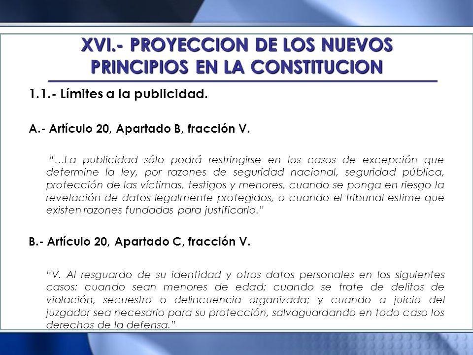 XVI.- PROYECCION DE LOS NUEVOS PRINCIPIOS EN LA CONSTITUCION 1.1.- Límites a la publicidad. A.- Artículo 20, Apartado B, fracción V. …La publicidad só