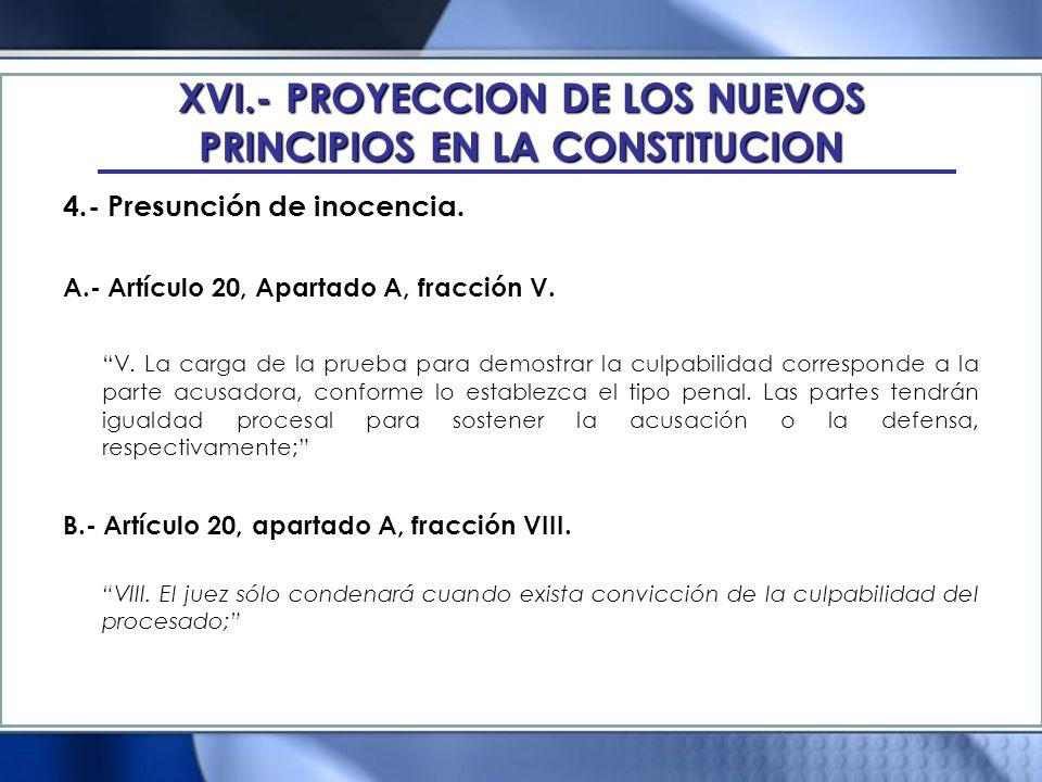 XVI.- PROYECCION DE LOS NUEVOS PRINCIPIOS EN LA CONSTITUCION 4.- Presunción de inocencia. A.- Artículo 20, Apartado A, fracción V. V. La carga de la p