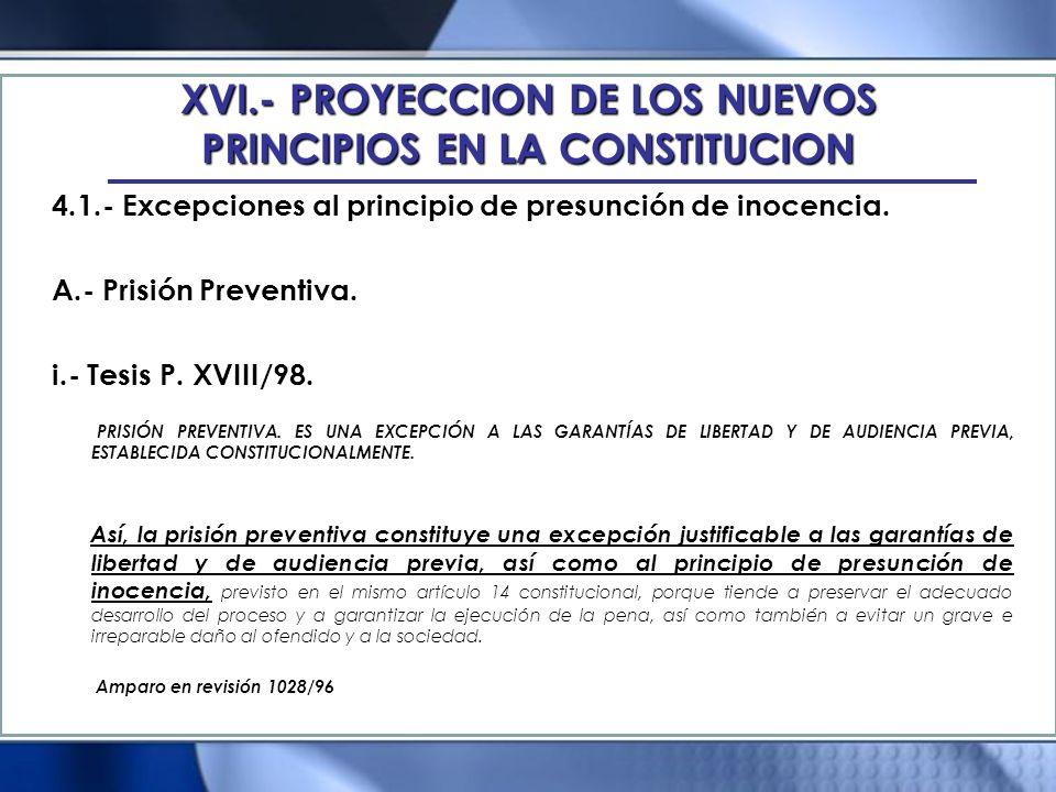 XVI.- PROYECCION DE LOS NUEVOS PRINCIPIOS EN LA CONSTITUCION 4.1.- Excepciones al principio de presunción de inocencia. A.- Prisión Preventiva. i.- Te