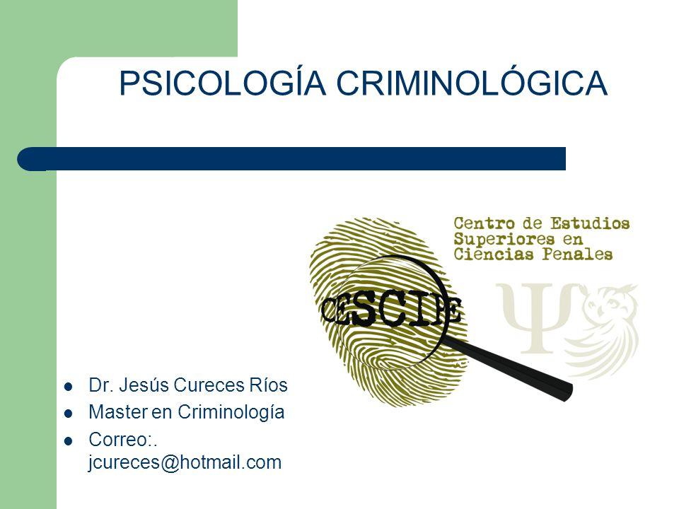 Dr.Jesús Cureces Ríos Master en Criminología Correo:.