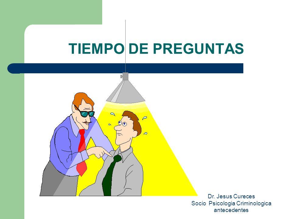 Dr. Jesus Cureces Socio Psicologia Criminologica antecedentes TIEMPO DE PREGUNTAS
