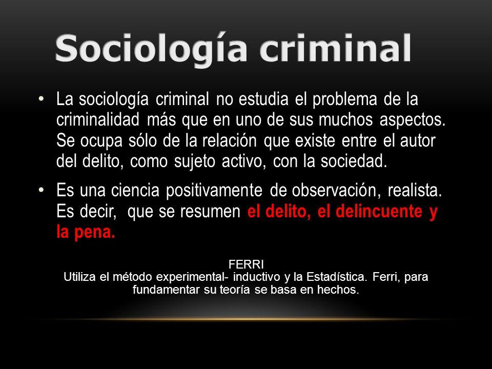 La sociología criminal no estudia el problema de la criminalidad más que en uno de sus muchos aspectos. Se ocupa sólo de la relación que existe entre