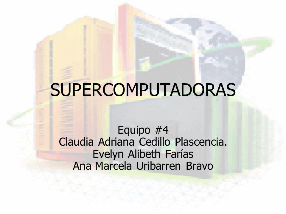 SUPERCOMPUTADORAS Equipo #4 Claudia Adriana Cedillo Plascencia. Evelyn Alibeth Farías Ana Marcela Uribarren Bravo