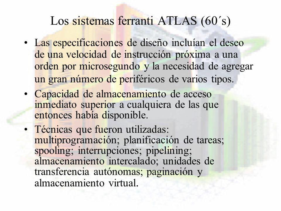 Los sistemas ferranti ATLAS (60´s) Las especificaciones de diseño incluían el deseo de una velocidad de instrucción próxima a una orden por microsegun