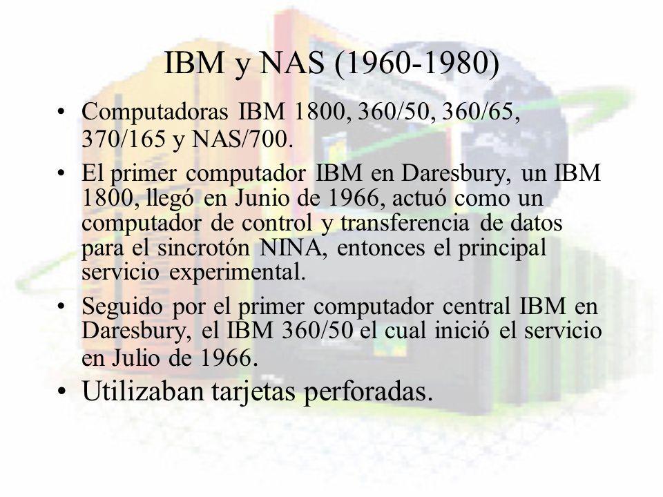 IBM y NAS (1960-1980) Computadoras IBM 1800, 360/50, 360/65, 370/165 y NAS/700. El primer computador IBM en Daresbury, un IBM 1800, llegó en Junio de