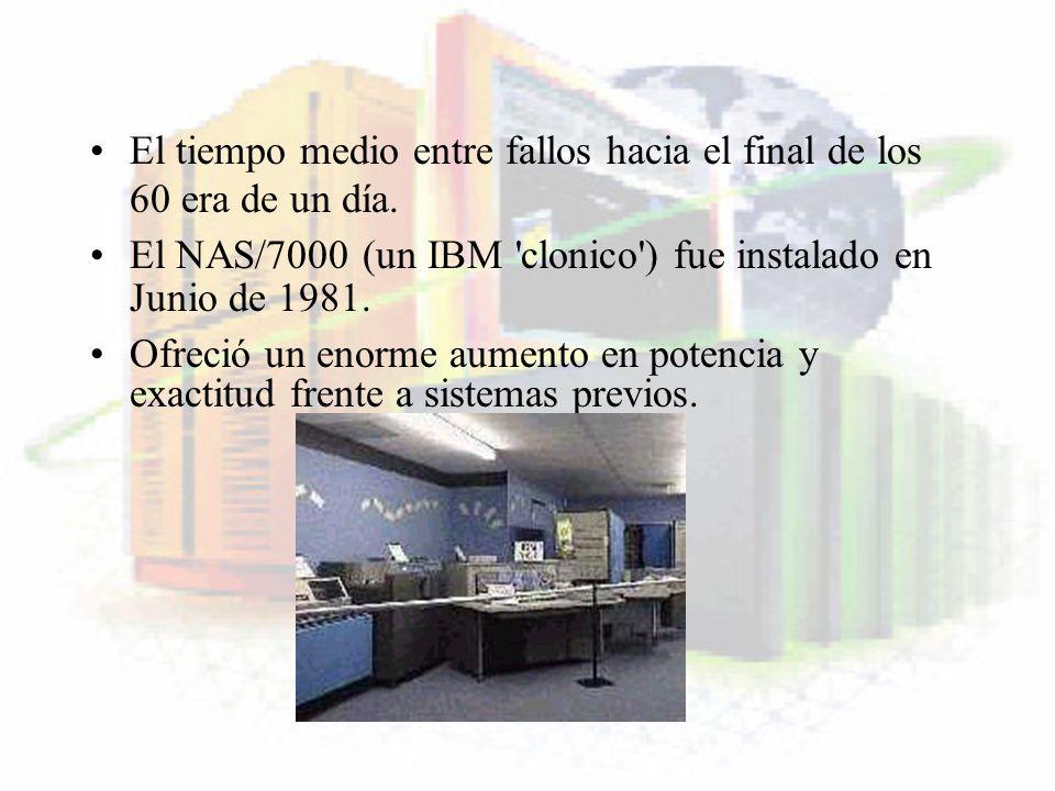 El tiempo medio entre fallos hacia el final de los 60 era de un día. El NAS/7000 (un IBM 'clonico') fue instalado en Junio de 1981. Ofreció un enorme