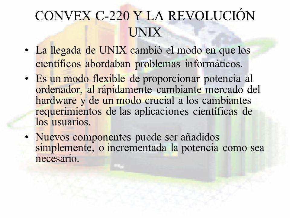 CONVEX C-220 Y LA REVOLUCIÓN UNIX La llegada de UNIX cambió el modo en que los científicos abordaban problemas informáticos. Es un modo flexible de pr