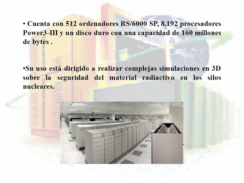 Cuenta con 512 ordenadores RS/6000 SP, 8.192 procesadores Power3-III y un disco duro con una capacidad de 160 millones de bytes. Su uso está dirigido