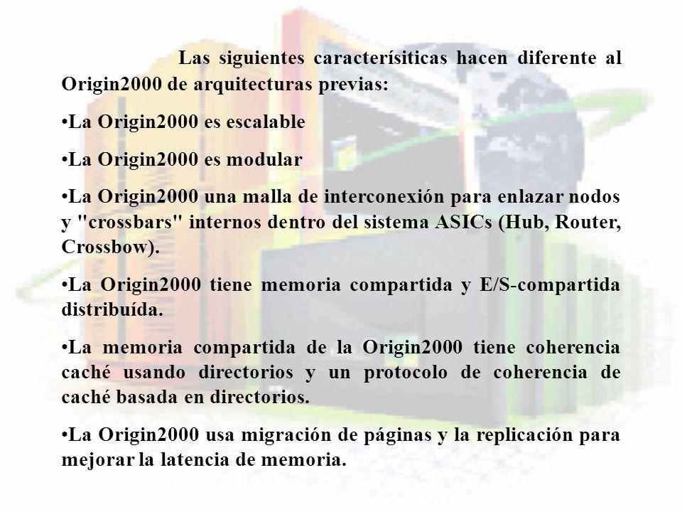 Las siguientes caracterísiticas hacen diferente al Origin2000 de arquitecturas previas: La Origin2000 es escalable La Origin2000 es modular La Origin2