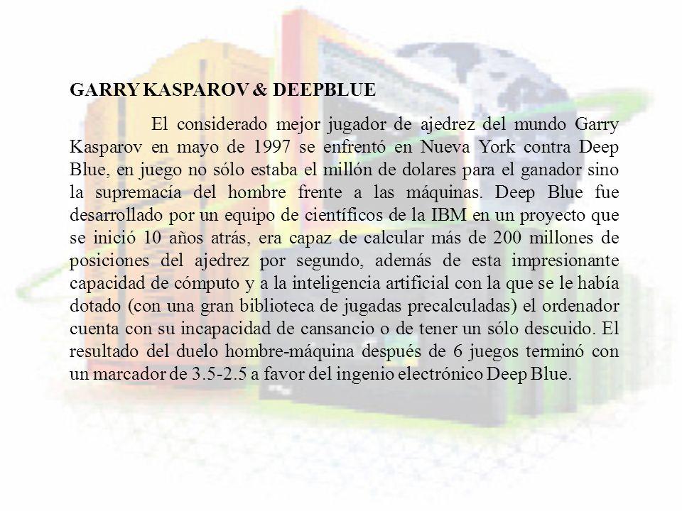 GARRY KASPAROV & DEEPBLUE El considerado mejor jugador de ajedrez del mundo Garry Kasparov en mayo de 1997 se enfrentó en Nueva York contra Deep Blue,