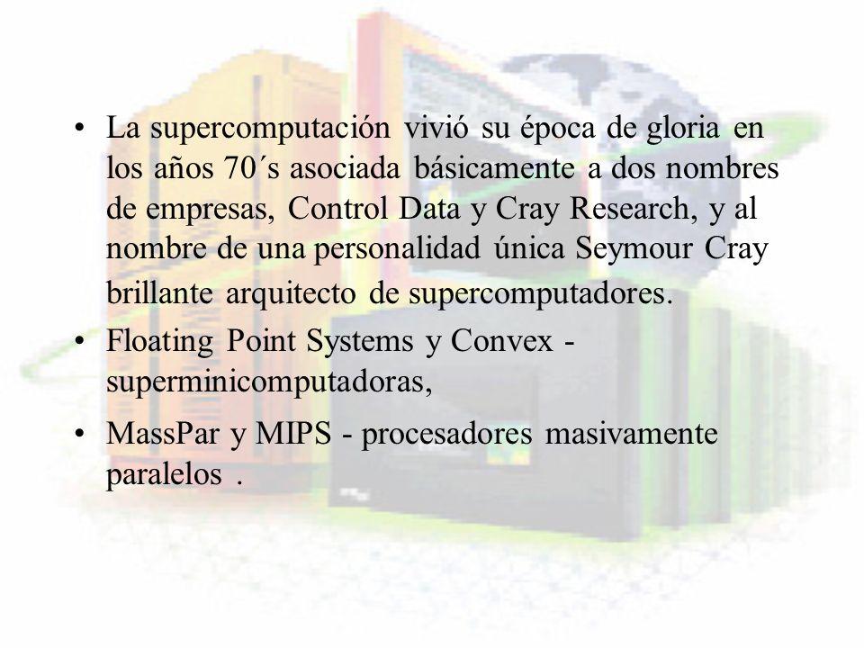 SUPERCOMPUTADORAS DE HOY ASCI Blue Pacific Hiper-cluster de 1.464 nodos IBM SP Realización probada en 1999 a 3.9 TeraOPS (trillones de operaciones de punto flotante por segundo) Proporciona 2,6 terabytes (TB) de memoria y 75 TB de disco Arquitectura muy flexible para la ejecución de aplicaciones en 3D de media escala a extremadamente grandes