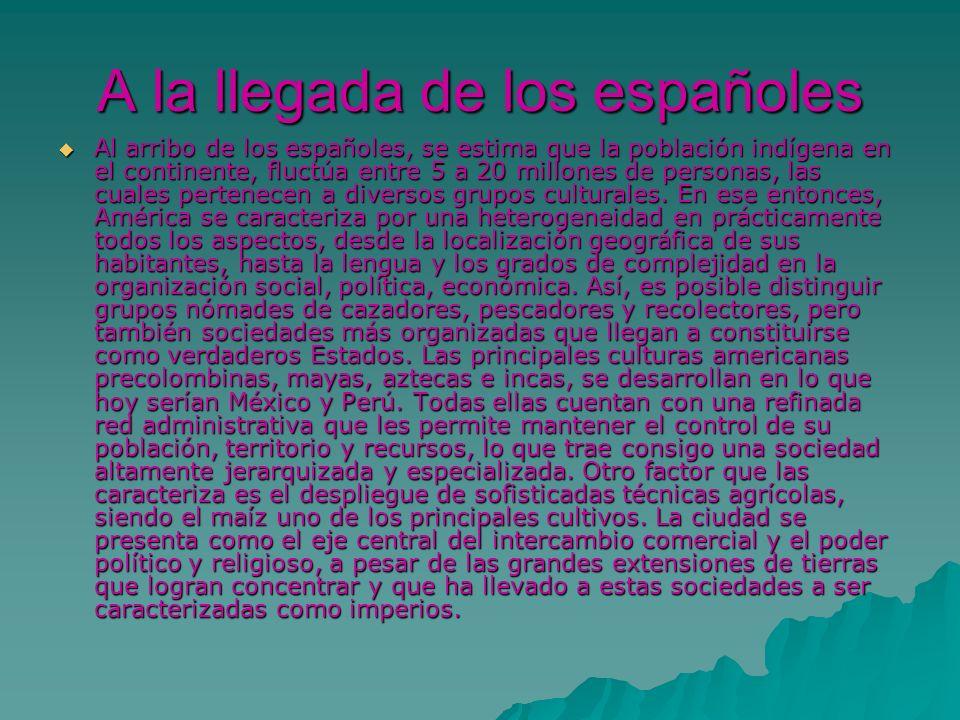 A la llegada de los españoles Al arribo de los españoles, se estima que la población indígena en el continente, fluctúa entre 5 a 20 millones de perso