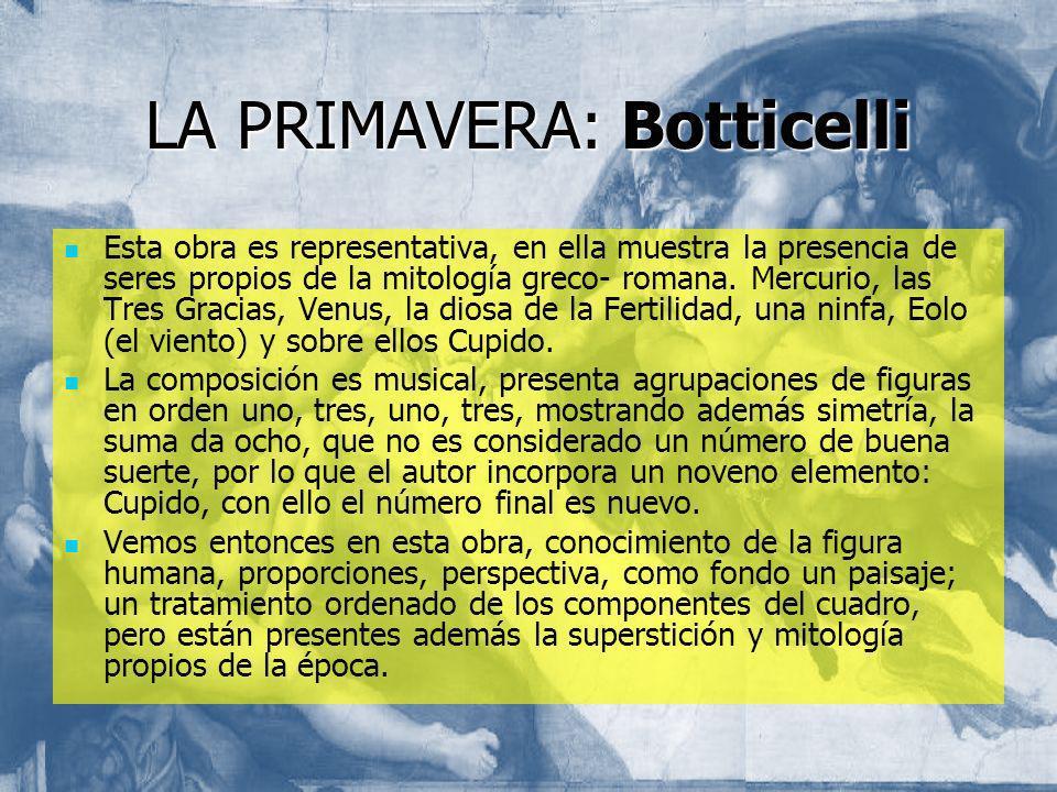 LA PRIMAVERA: Botticelli Esta obra es representativa, en ella muestra la presencia de seres propios de la mitología greco- romana. Mercurio, las Tres