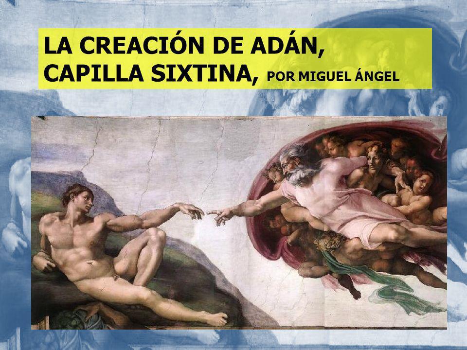 LA CREACIÓN DE ADÁN, CAPILLA SIXTINA, POR MIGUEL ÁNGEL
