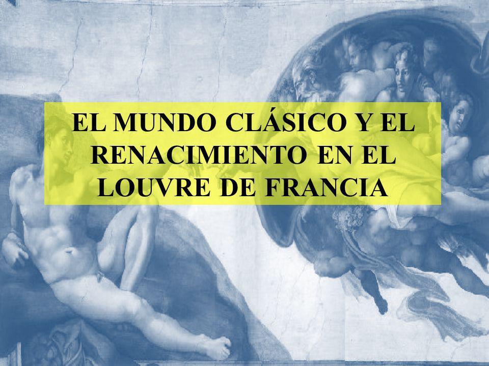 EL MUNDO CLÁSICO Y EL RENACIMIENTO EN EL LOUVRE DE FRANCIA