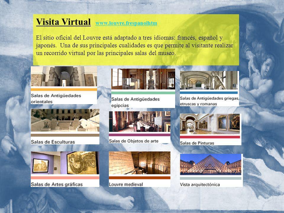 Visita Virtual www.louvre.frespanolhtm www.louvre.frespanolhtm El sitio oficial del Louvre está adaptado a tres idiomas: francés, español y japonés. U
