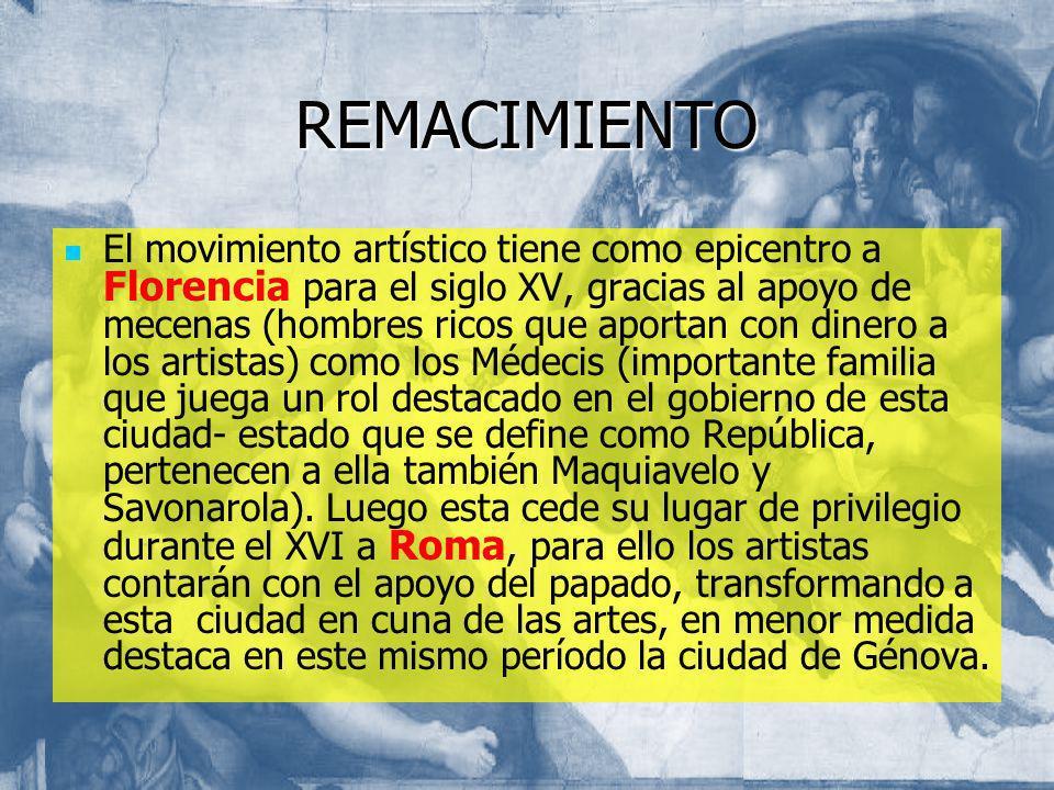 REMACIMIENTO El movimiento artístico tiene como epicentro a Florencia para el siglo XV, gracias al apoyo de mecenas (hombres ricos que aportan con din