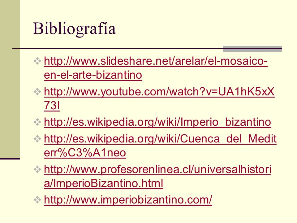 Bibliografía http://www.slideshare.net/arelar/el-mosaico- en-el-arte-bizantino http://www.slideshare.net/arelar/el-mosaico- en-el-arte-bizantino http: