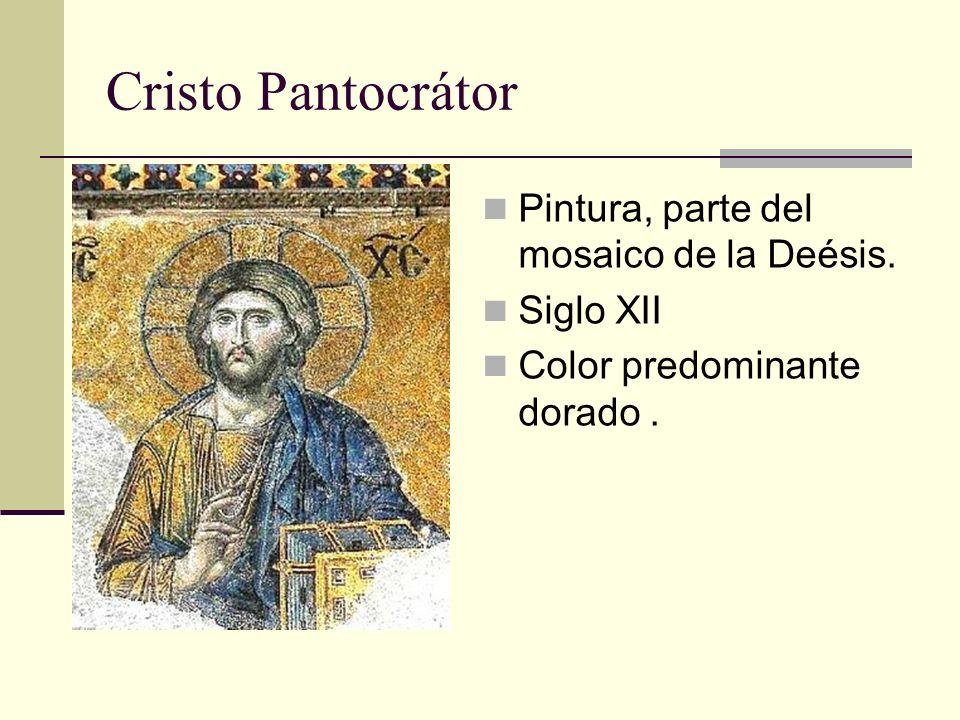 Cristo Pantocrátor Pintura, parte del mosaico de la Deésis. Siglo XII Color predominante dorado.