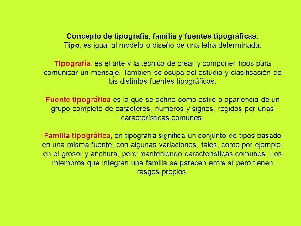 Concepto de tipografía, familia y fuentes tipográficas. Tipo, es igual al modelo o diseño de una letra determinada. Tipografía, es el arte y la técnic