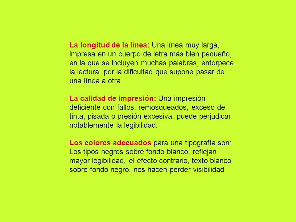 La longitud de la línea: Una línea muy larga, impresa en un cuerpo de letra más bien pequeño, en la que se incluyen muchas palabras, entorpece la lect