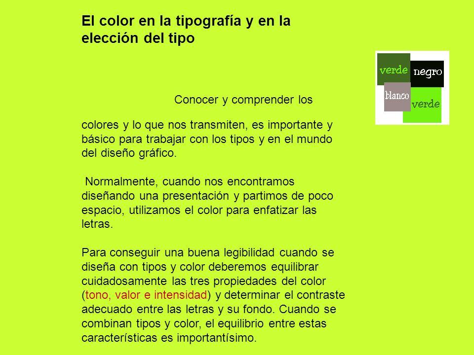 El color en la tipografía y en la elección del tipo Conocer y comprender los colores y lo que nos transmiten, es importante y básico para trabajar con
