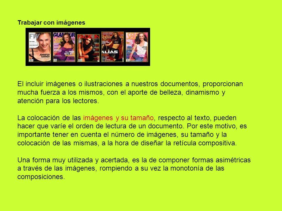 Trabajar con imágenes El incluir imágenes o ilustraciones a nuestros documentos, proporcionan mucha fuerza a los mismos, con el aporte de belleza, din