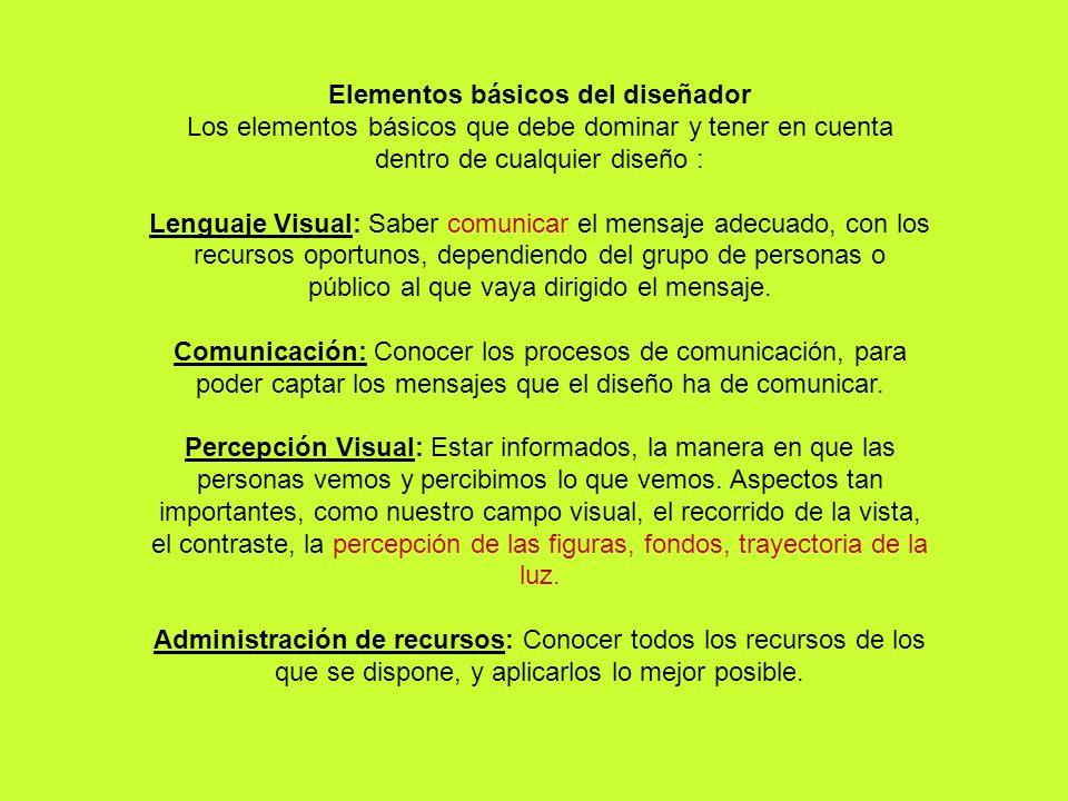Elementos básicos del diseñador Los elementos básicos que debe dominar y tener en cuenta dentro de cualquier diseño : Lenguaje Visual: Saber comunicar