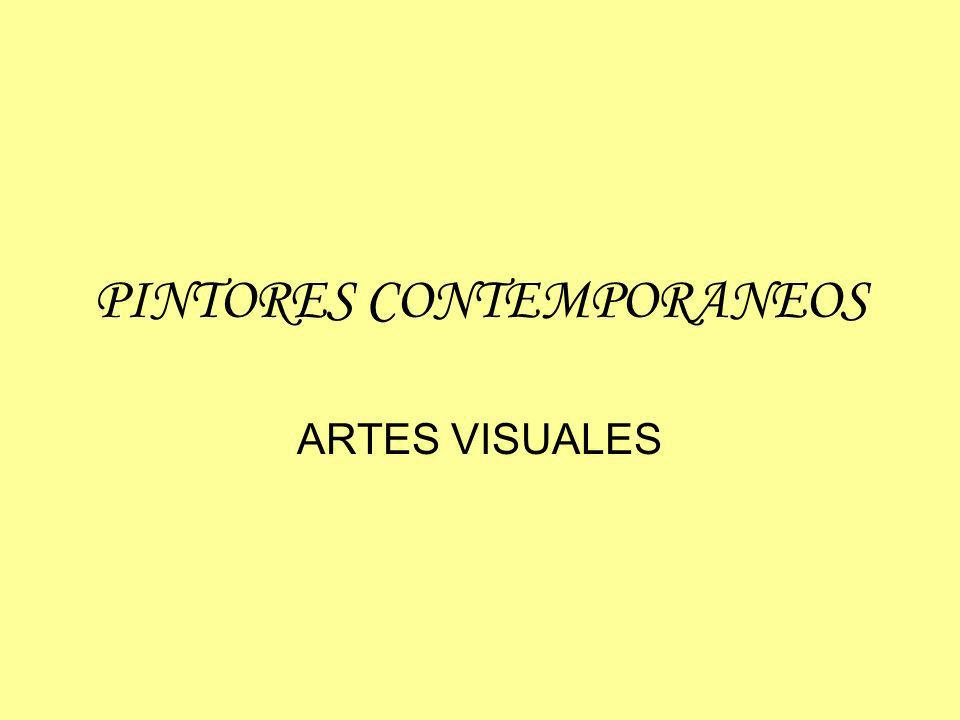 PINTORES CONTEMPORANEOS ARTES VISUALES