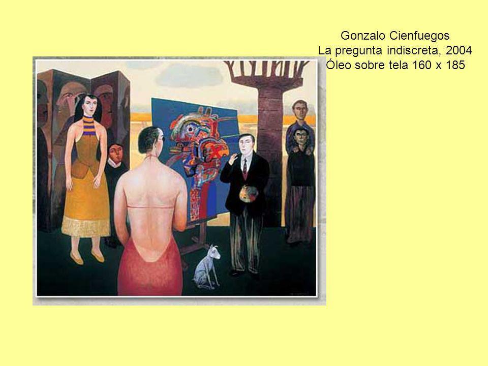 Gonzalo Cienfuegos La pregunta indiscreta, 2004 Óleo sobre tela 160 x 185