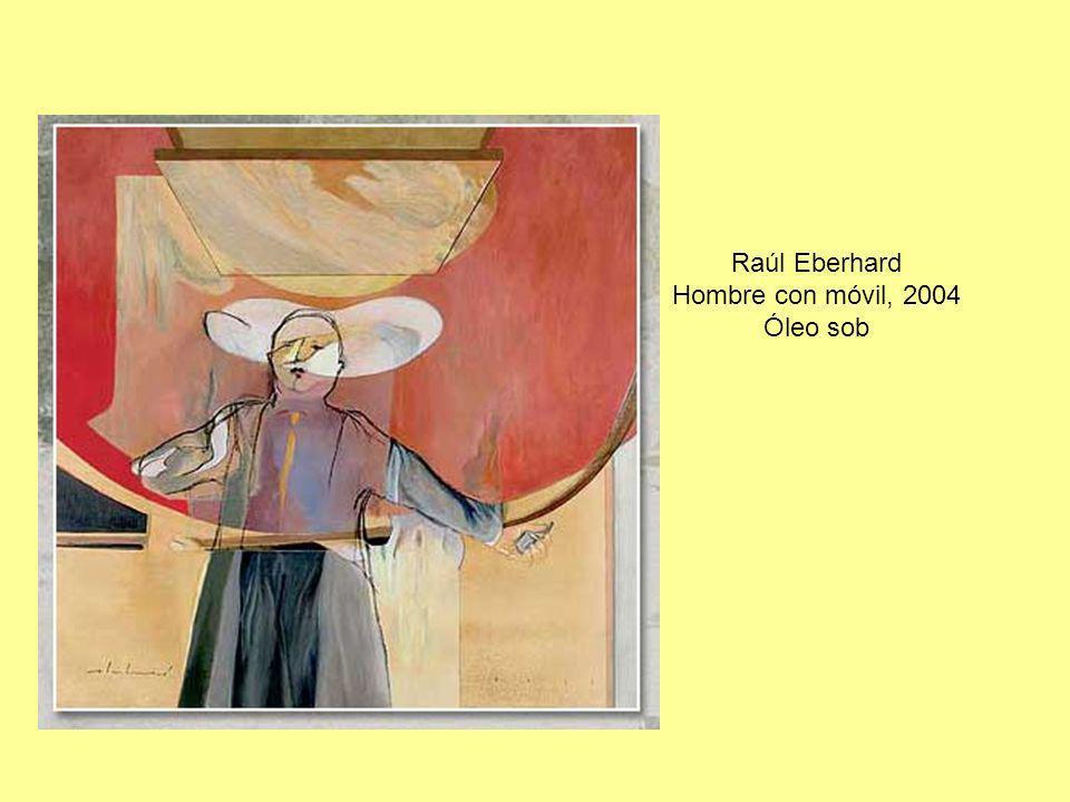 Raúl Eberhard Hombre con móvil, 2004 Óleo sob