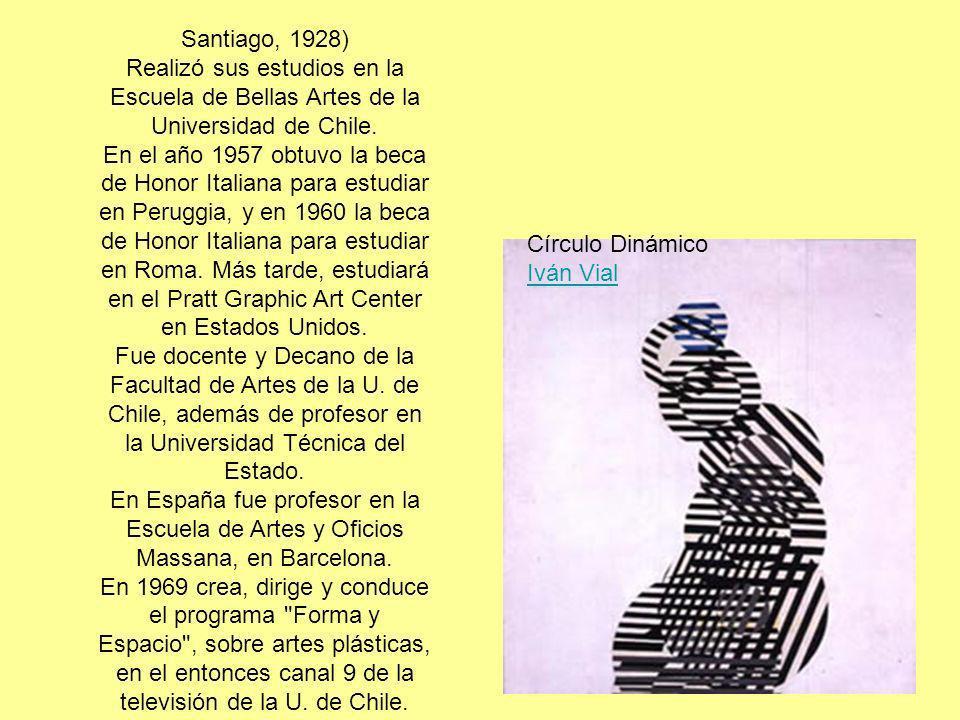 Círculo Dinámico Iván Vial Iván Vial Santiago, 1928) Realizó sus estudios en la Escuela de Bellas Artes de la Universidad de Chile. En el año 1957 obt