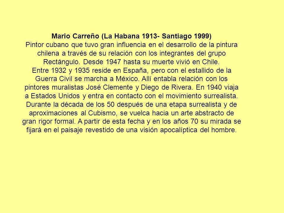 Mario Carreño (La Habana 1913- Santiago 1999) Pintor cubano que tuvo gran influencia en el desarrollo de la pintura chilena a través de su relación co