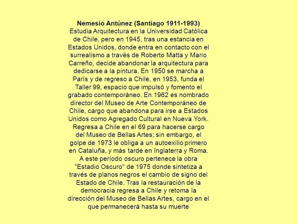 Nemesio Antúnez (Santiago 1911-1993) Estudia Arquitectura en la Universidad Católica de Chile, pero en 1945, tras una estancia en Estados Unidos, dond