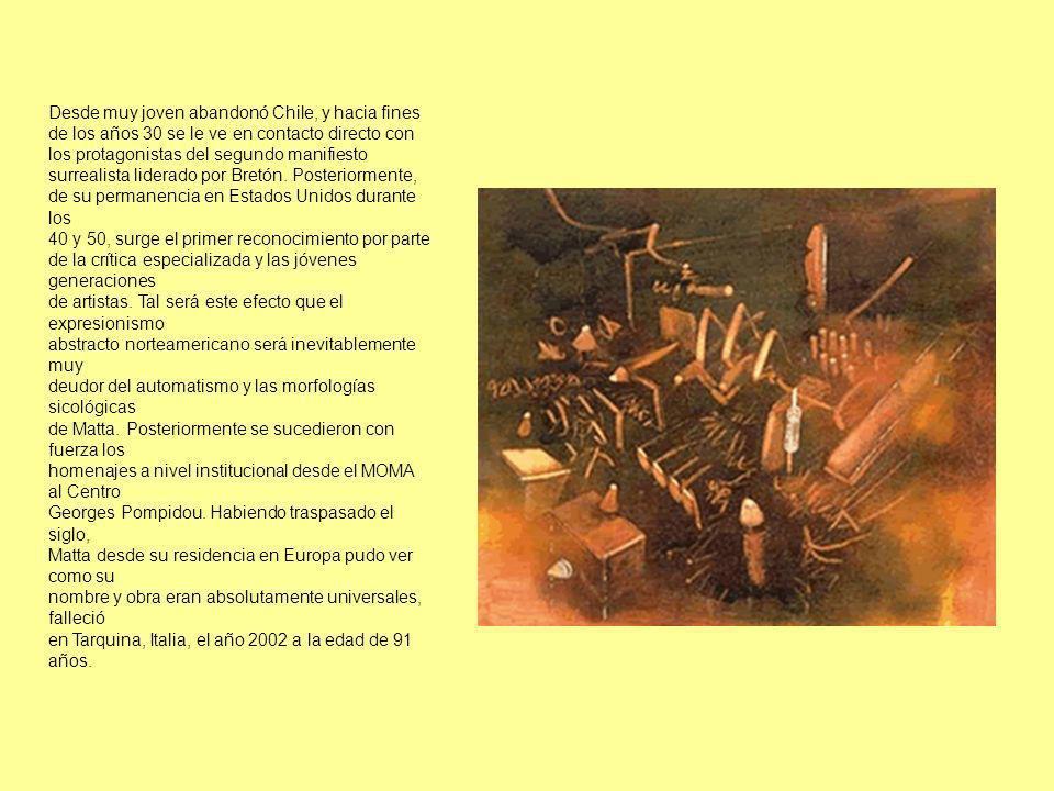 Roberto Matta (Santiago 1911- Tarquinia 2002) Partícipe y renovador del surrealismo, fue decisivo en el grupo de artistas del expresionismo abstracto en la escena americana de los años 40.