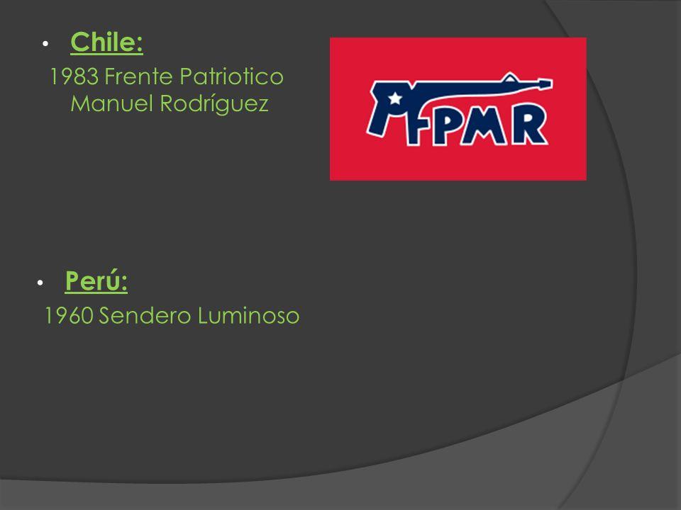 Chile: 1983 Frente Patriotico Manuel Rodríguez Perú: 1960 Sendero Luminoso